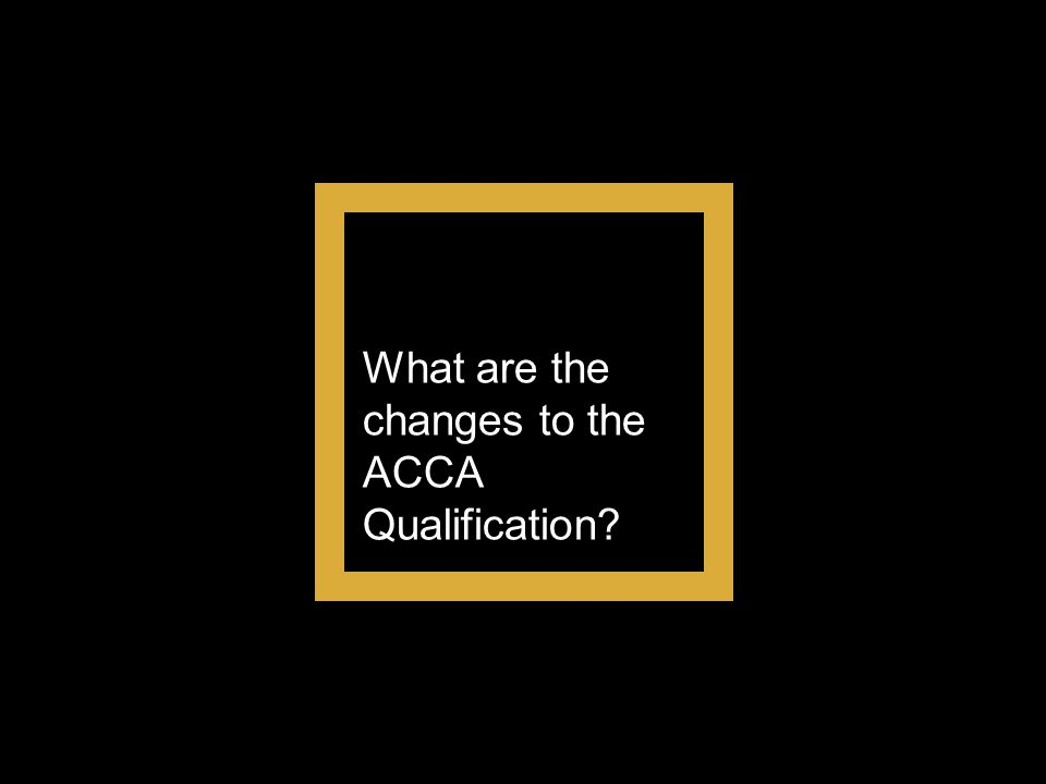 What are the changes to the ACCA Qualification?