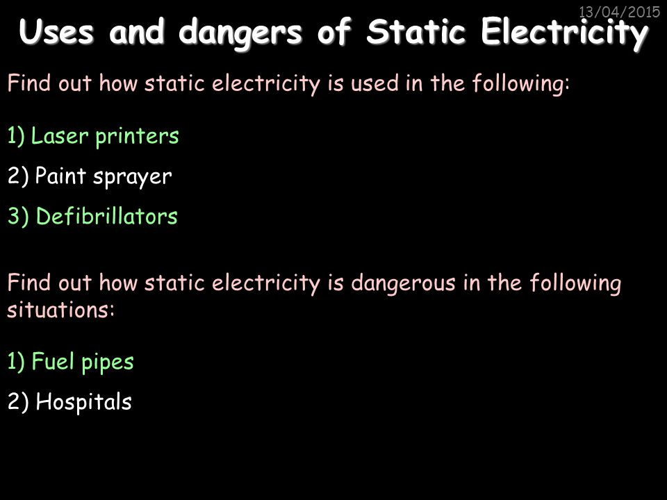 13/04/2015 Uses of Static – Smoke Precipitators - - - - - - + + + Chimney Negatively charged plates Positively charged grid