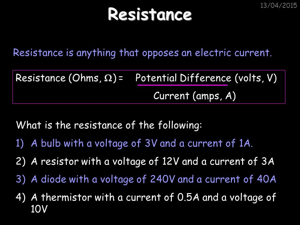 13/04/2015 More examples… 12V 3A 6V 4V 2A 1A 2V What is the resistance of these bulbs?