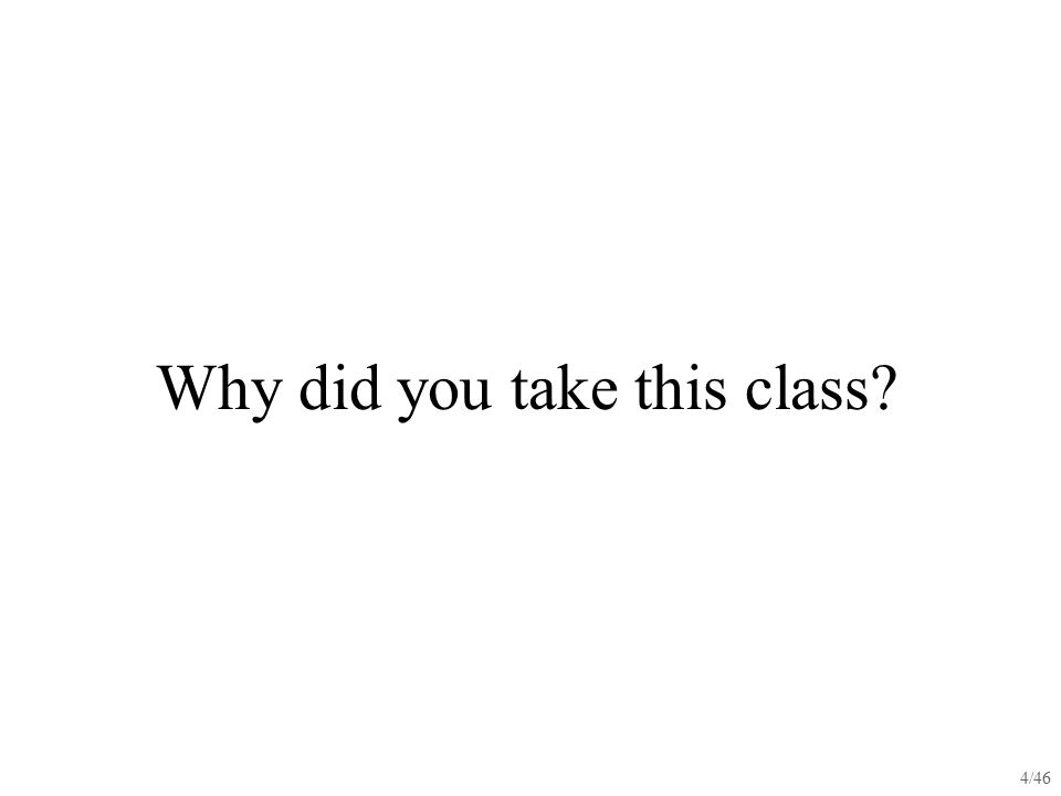 4/46 Why did you take this class?