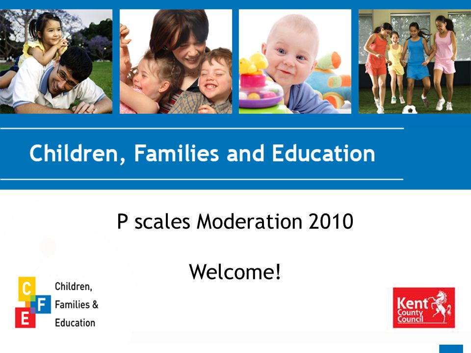 P scales Moderation 2010 Welcome!