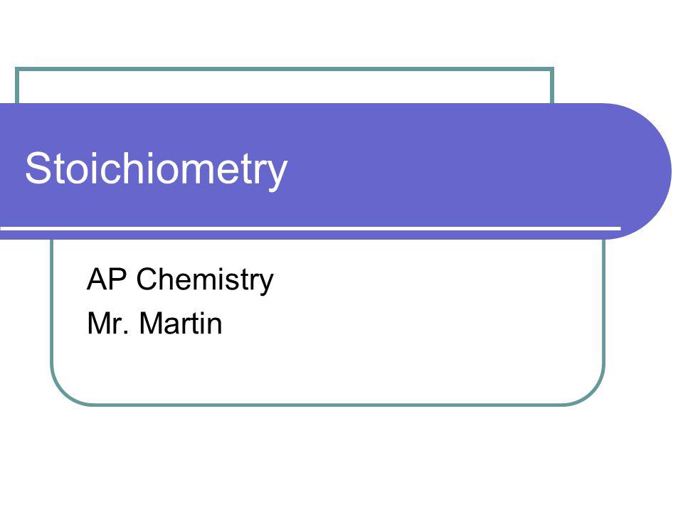 Stoichiometry AP Chemistry Mr. Martin