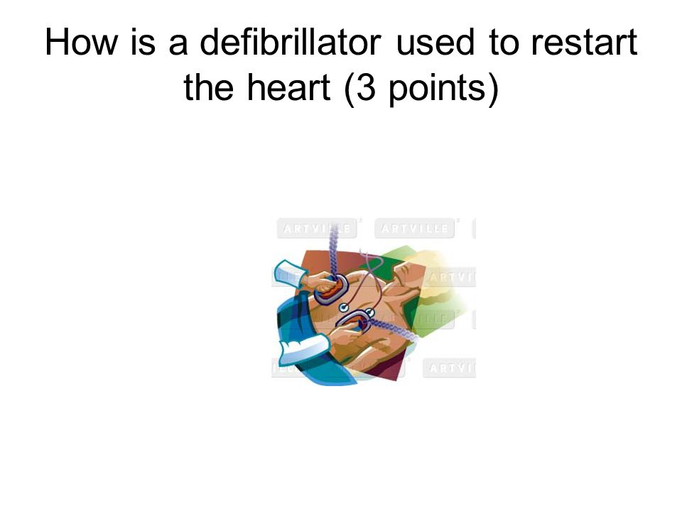 How is a defibrillator used to restart the heart (3 points)