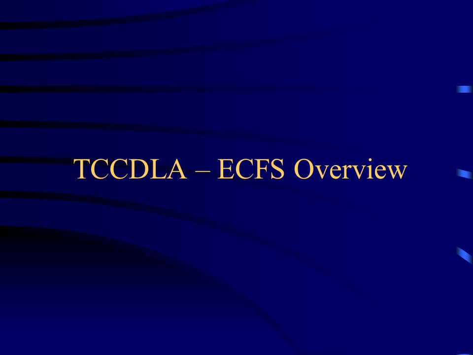 TCCDLA – ECFS Overview