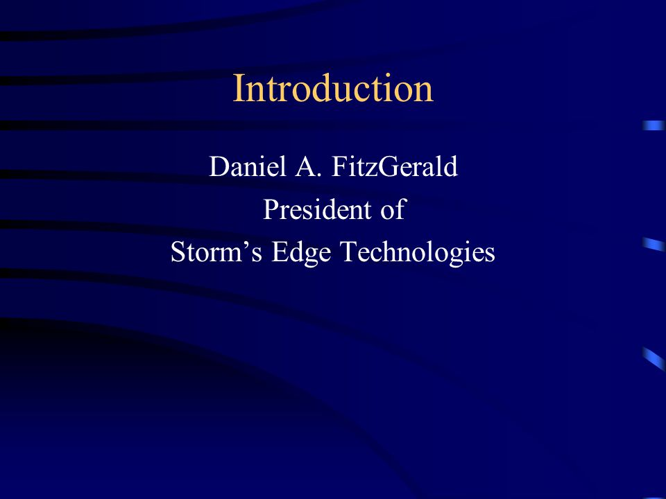 Introduction Daniel A. FitzGerald President of Storm's Edge Technologies