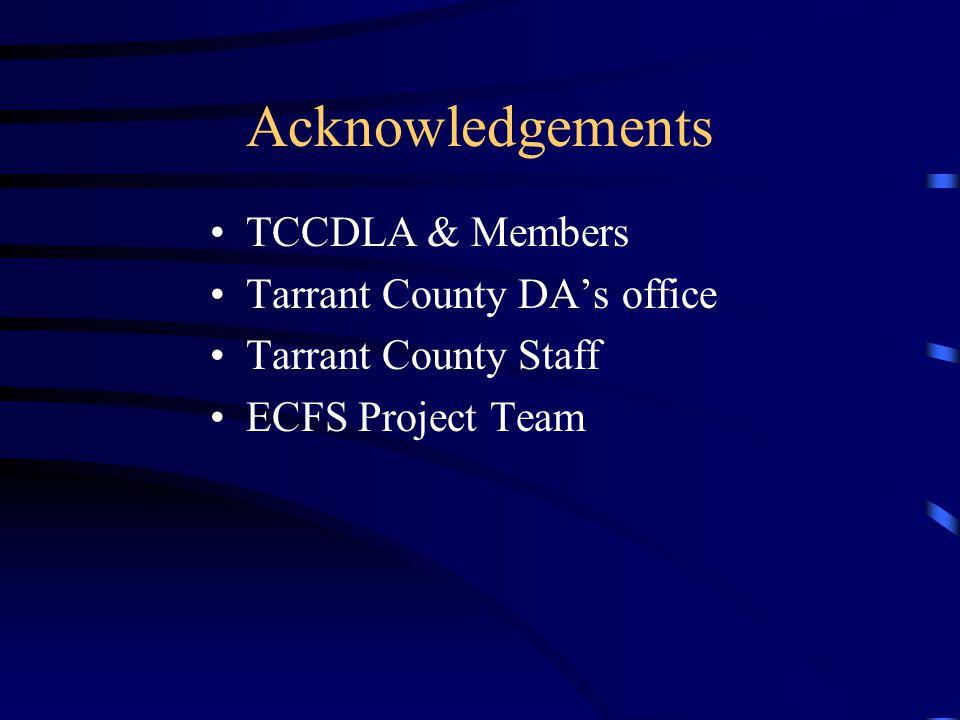 Acknowledgements TCCDLA & Members Tarrant County DA's office Tarrant County Staff ECFS Project Team