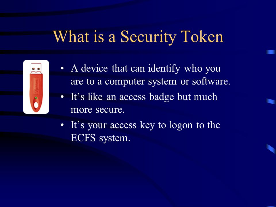 What is a Security Token A device that can identify who you are to a computer system or software.