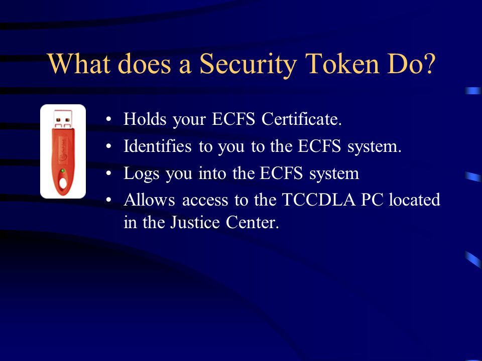 What does a Security Token Do. Holds your ECFS Certificate.