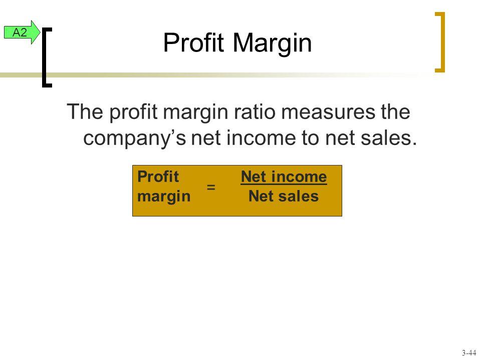 Profit Margin The profit margin ratio measures the company's net income to net sales.