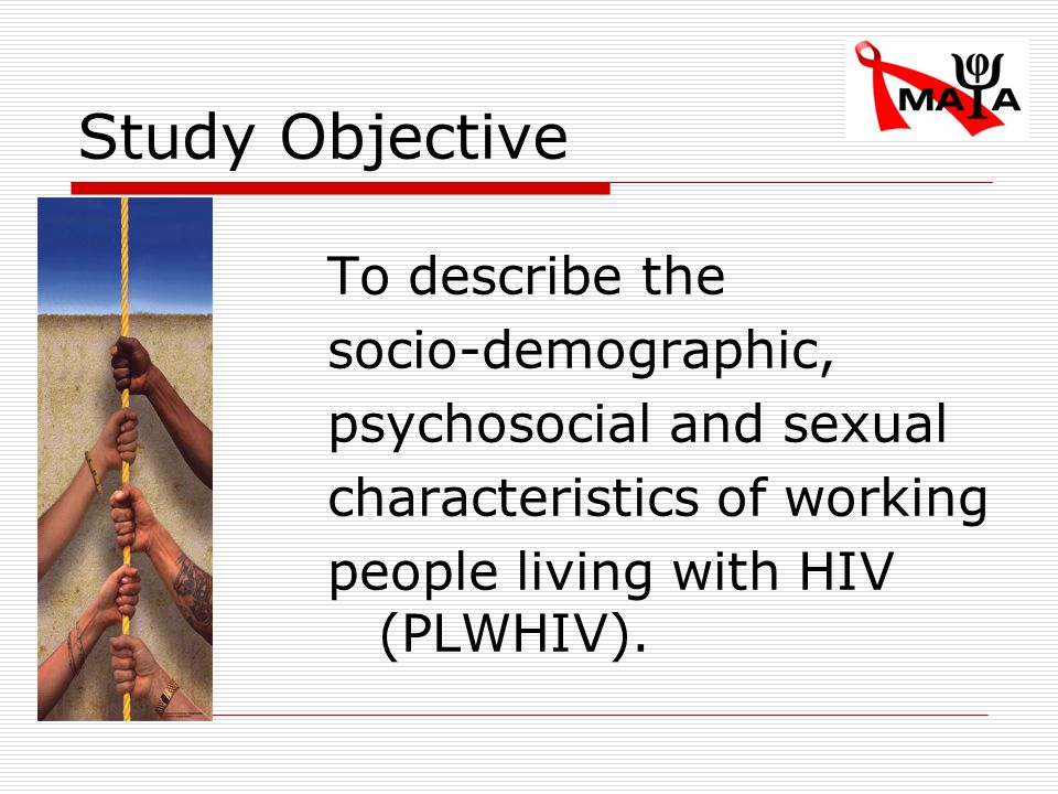 Study Objective To describe the socio-demographic, psychosocial and sexual characteristics of working people living with HIV (PLWHIV).