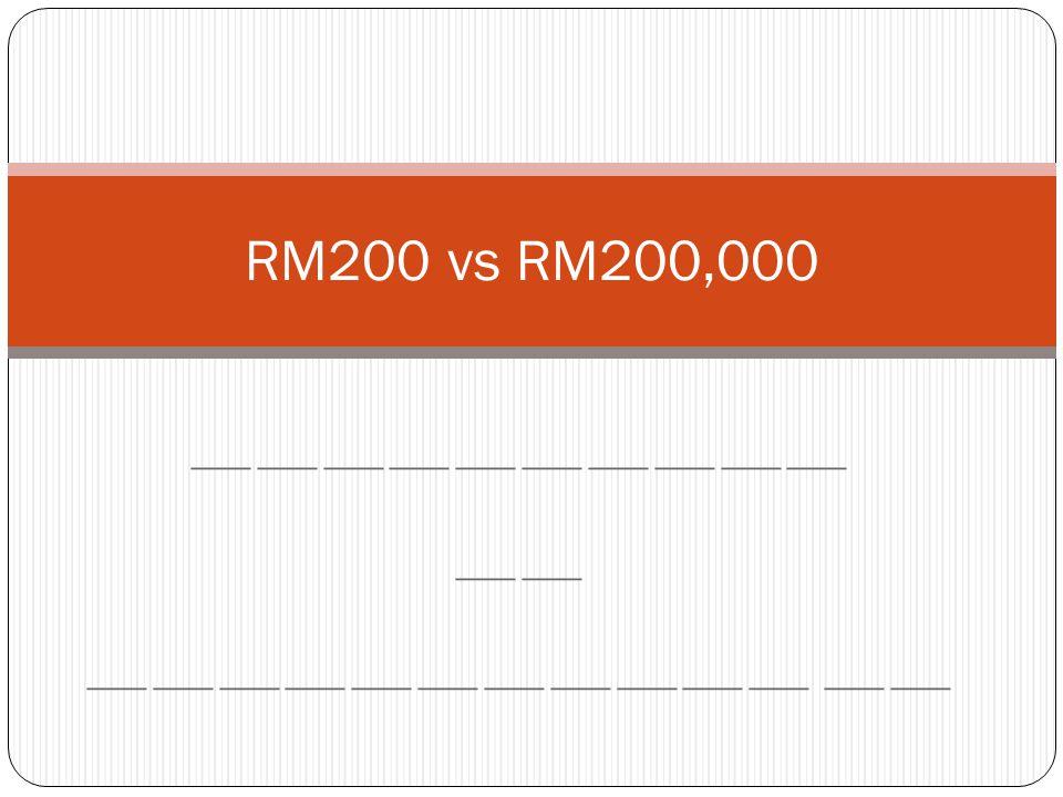 ___ ___ ___ ___ ___ ___ ___ ___ ___ ___ ___ ___ ___ ___ ___ ___ ___ ___ ___ RM200 vs RM200,000