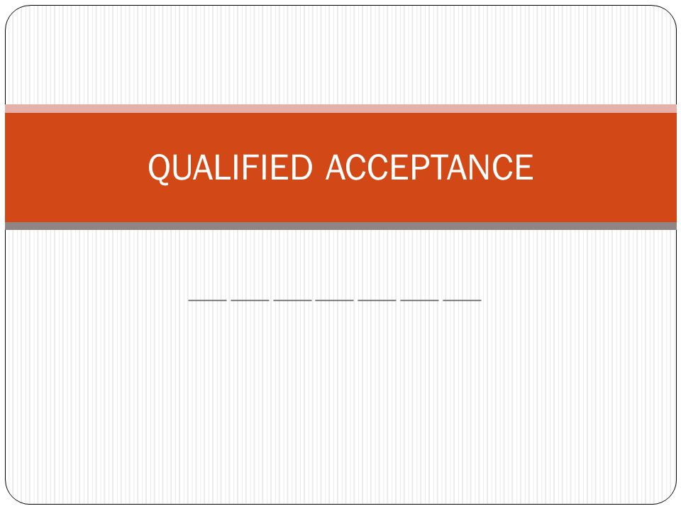 ___ ___ ___ ___ ___ ___ ___ QUALIFIED ACCEPTANCE