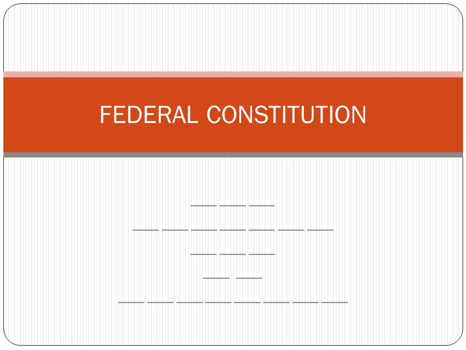 ___ ___ ___ ___ ___ ___ ___ ___ ___ ___ ___ ___ ___ ___ ___ ___ ___ ___ FEDERAL CONSTITUTION