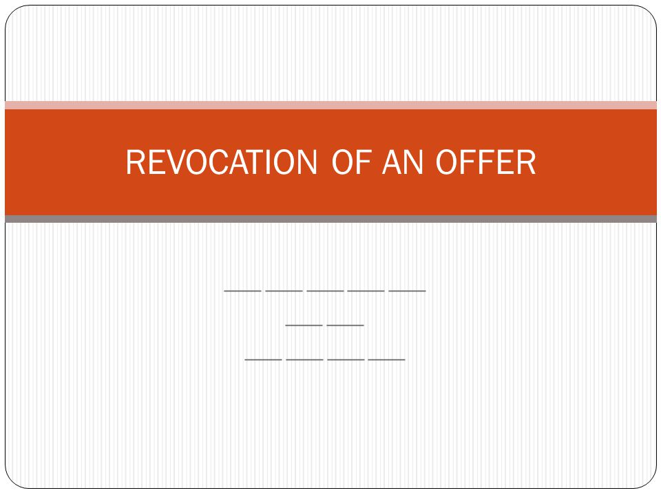 ___ ___ ___ ___ ___ ___ ___ ___ REVOCATION OF AN OFFER