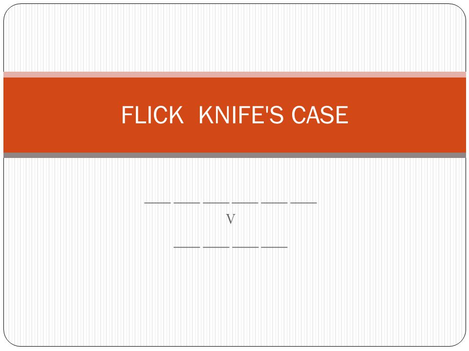 ___ ___ ___ V ___ ___ FLICK KNIFE S CASE