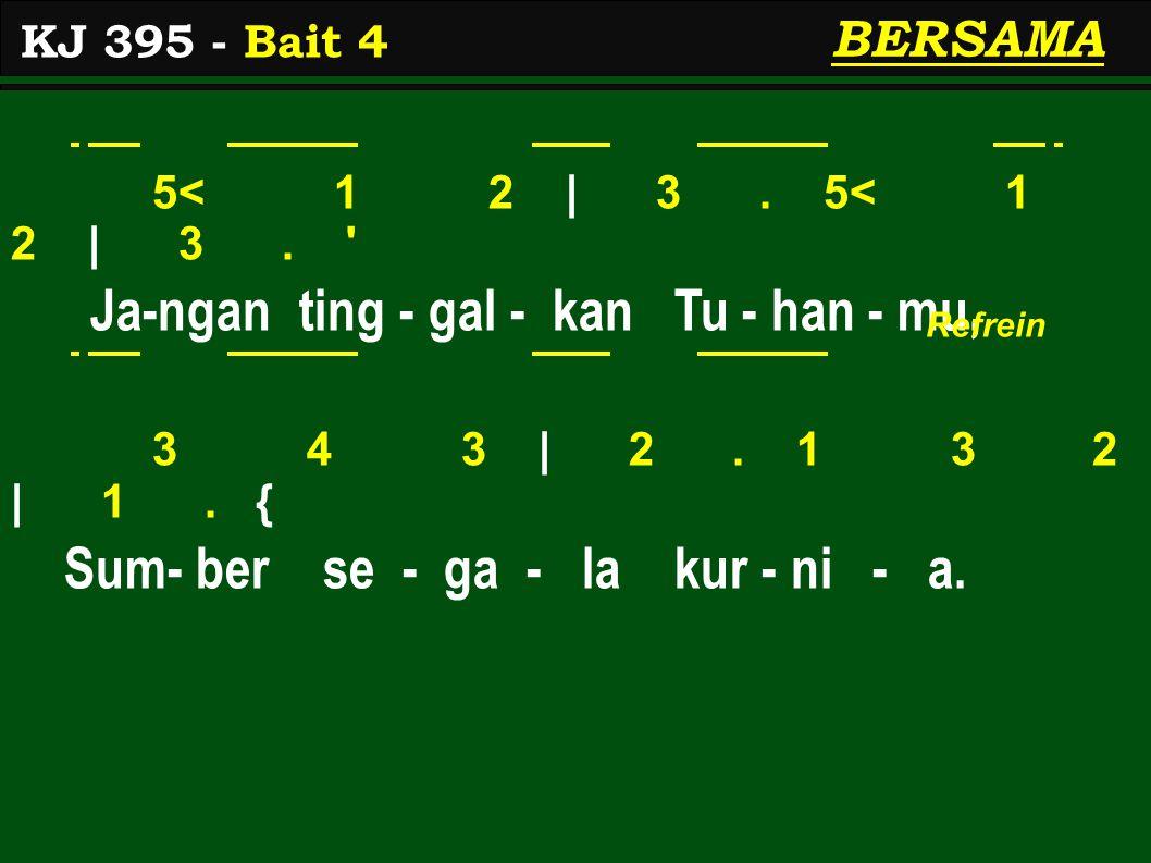 5< 1 2   3. 5< 1 2   3. Ja-ngan ting - gal - kan Tu - han - mu, 3 4 3   2.