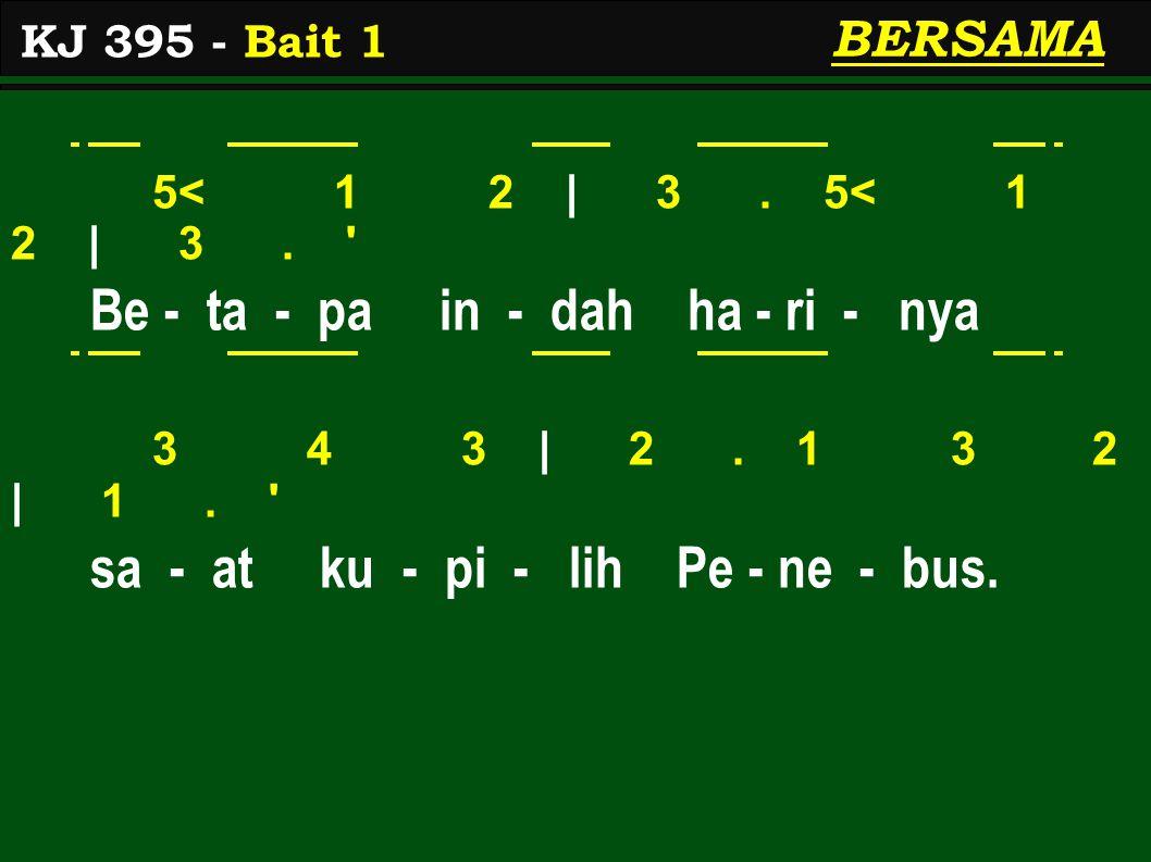 5< 1 2   3. 5< 1 2   3. Be - ta - pa in - dah ha - ri - nya 3 4 3   2.