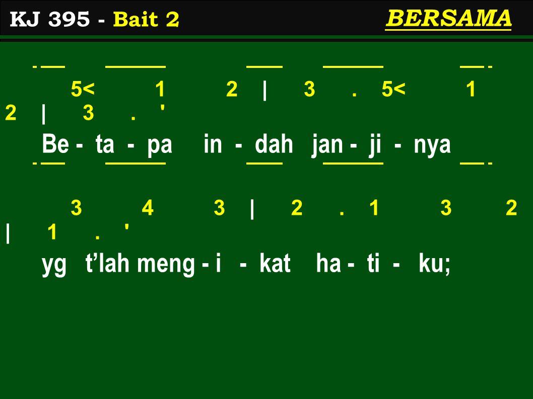 5< 1 2   3. 5< 1 2   3. Be - ta - pa in - dah jan - ji - nya 3 4 3   2.