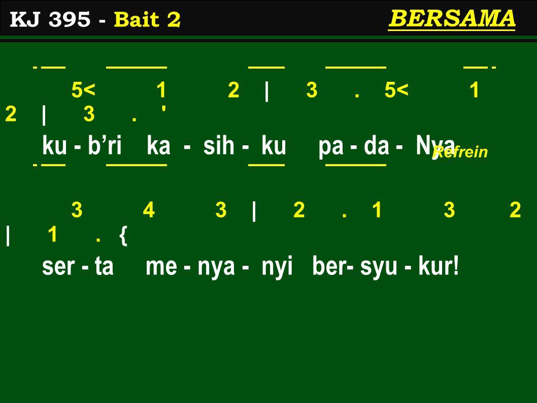 5< 1 2   3. 5< 1 2   3. ku - b'ri ka - sih - ku pa - da - Nya 3 4 3   2.