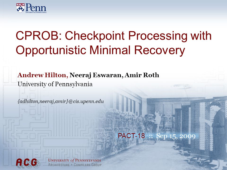 [ 2 ] CPROB in a Nutshell (Sorry, O'Reilly) Physical register file constrains out-of-order window Area and power intensive, latency complicates the scheduler CPR (Checkpoint Processing and Recovery) [Akkary+03] + Aggressive, execution-driven register reclamation – Checkpoint overhead: recovery only to pre-created checkpoints CPROB: hybrid register reclamation scheme CPR + opportunistic checkpoint overhead elimination Opportunistic = dynamically adapts to register demands + Outperforms both CPR and conventional reclamation + Simple low-overhead implementation