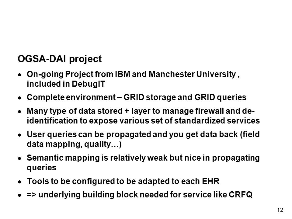 12 OGSA-DAI project  On-going Project from IBM and Manchester University, included in DebugIT  Complete environment – GRID storage and GRID queries