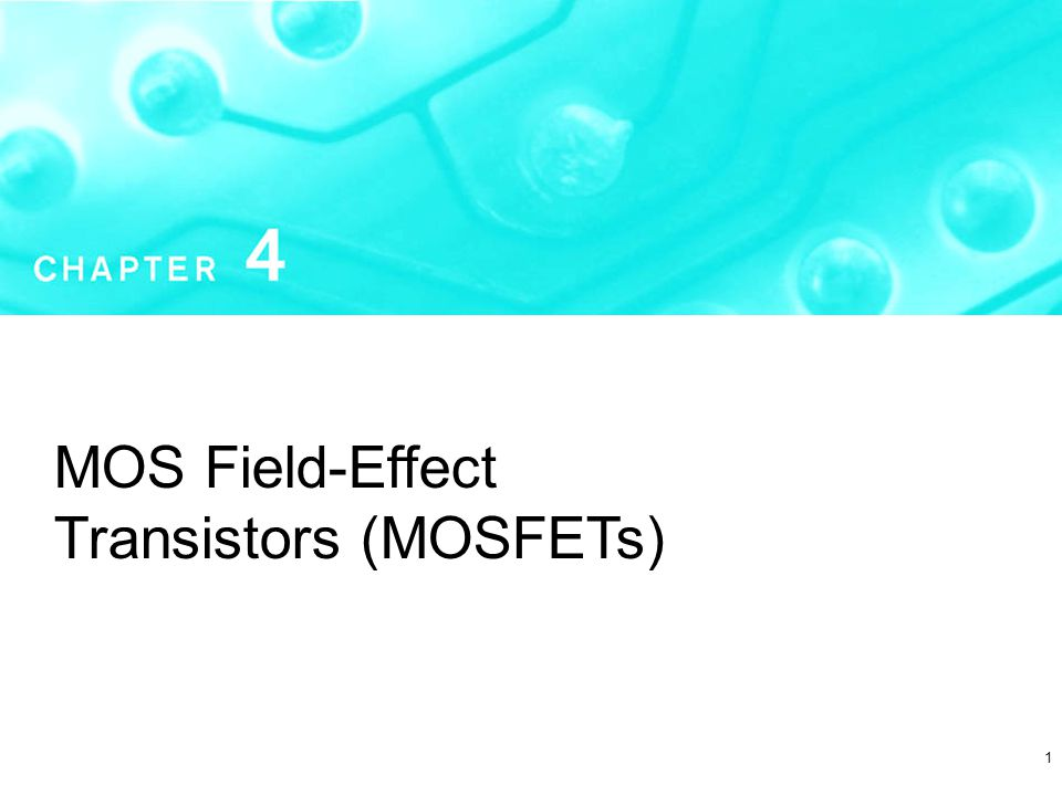 1 MOS Field-Effect Transistors (MOSFETs)