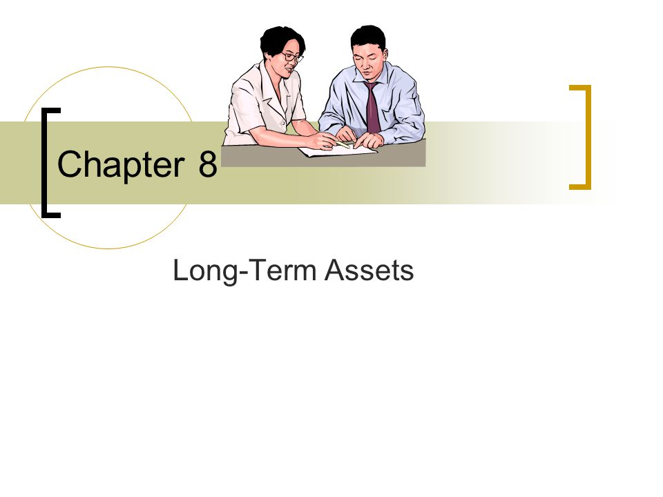 Chapter 8 Long-Term Assets