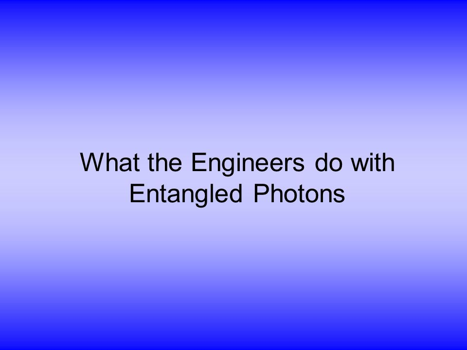 What the Engineers do with Entangled Photons