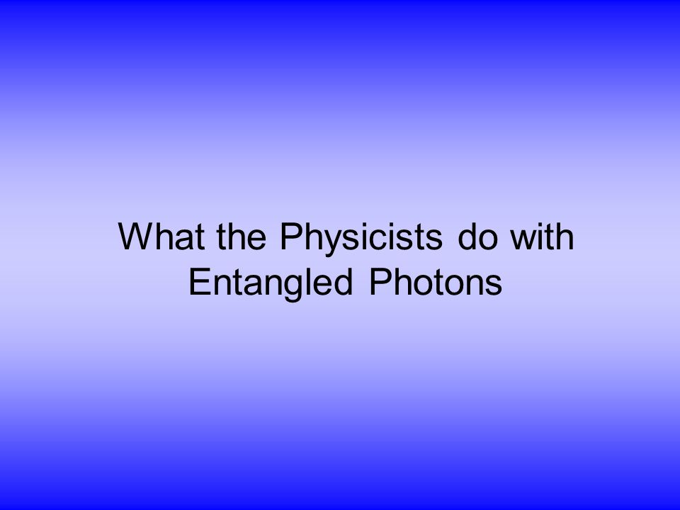 What the Physicists do with Entangled Photons