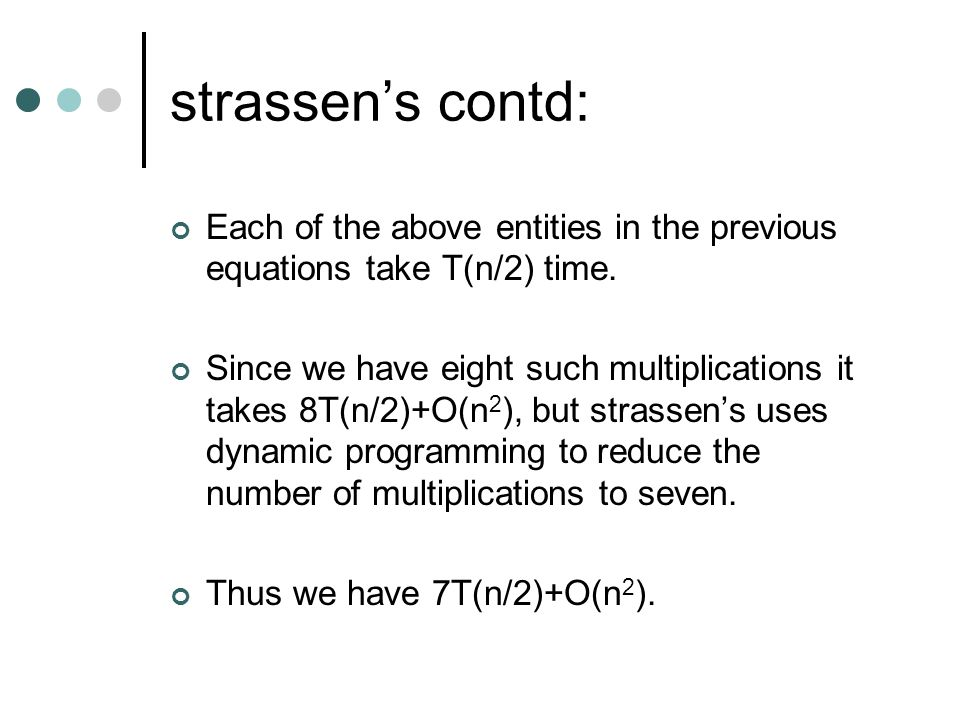 strassen's contd: Each of the above entities in the previous equations take T(n/2) time.