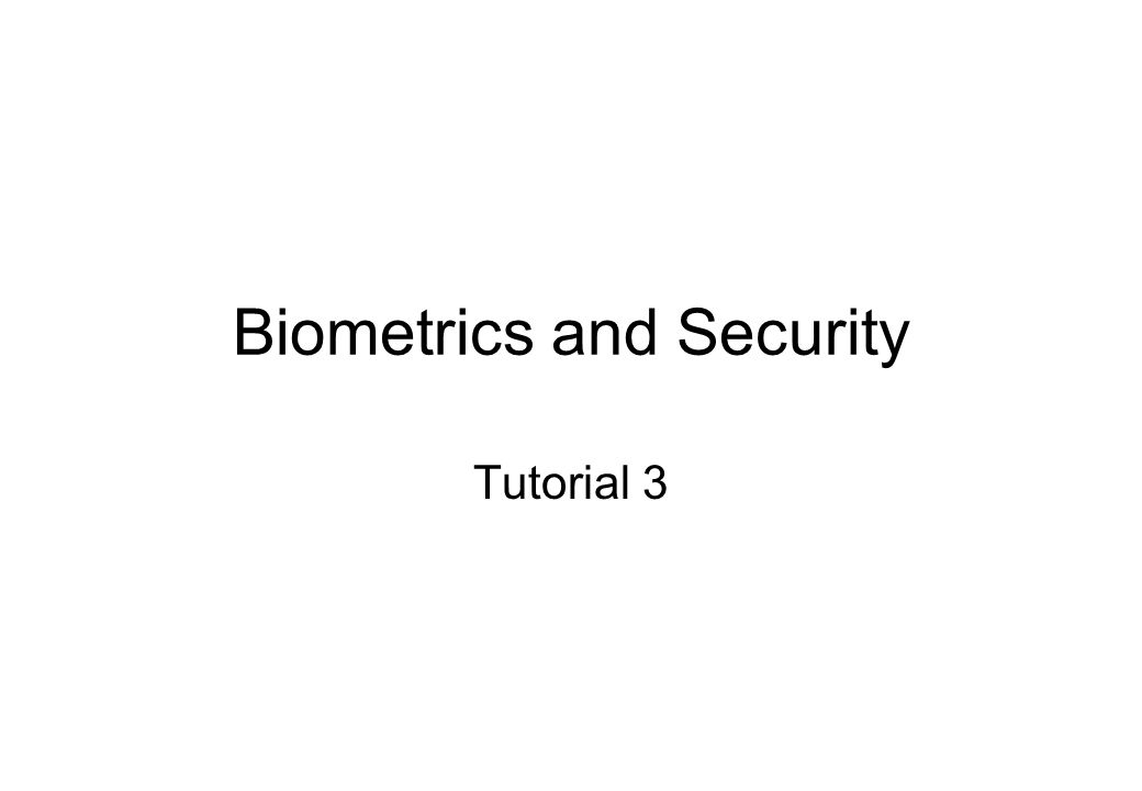 Biometrics and Security Tutorial 3