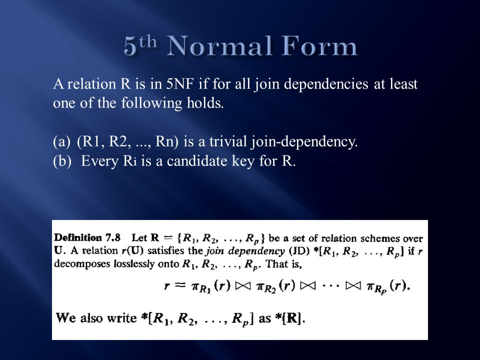 A relation R is in 5NF if for all join dependencies at least one of the following holds.