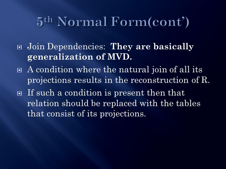  Join Dependencies: They are basically generalization of MVD.