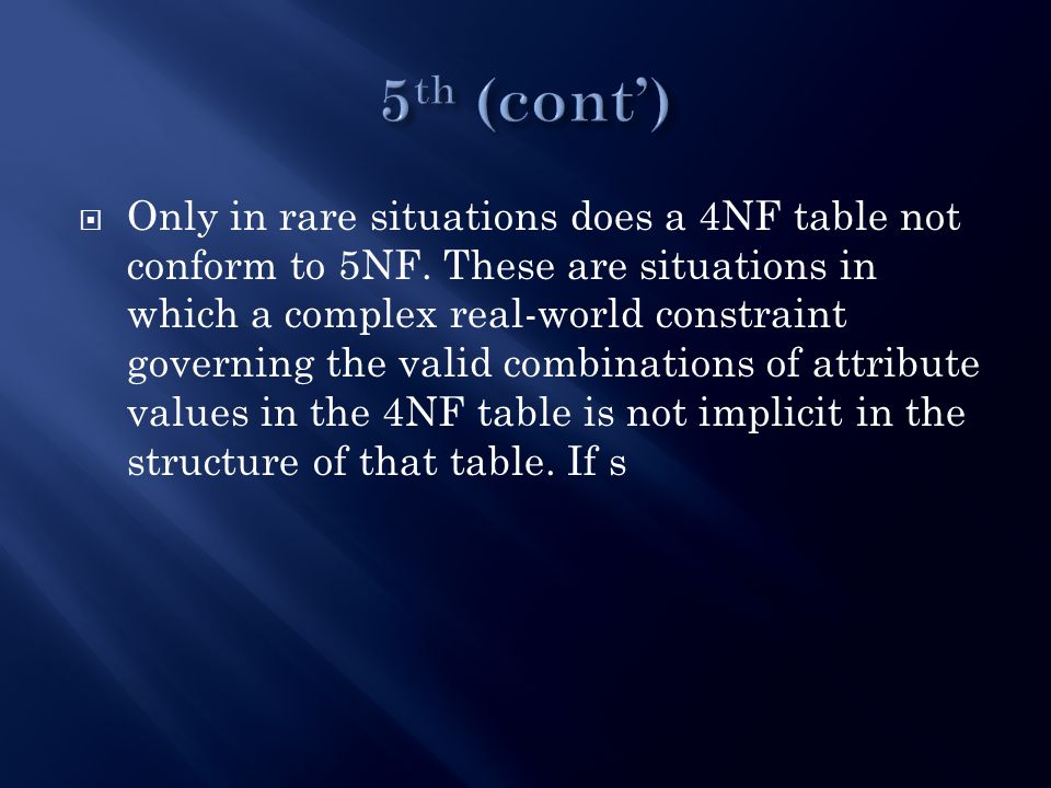  Only in rare situations does a 4NF table not conform to 5NF.