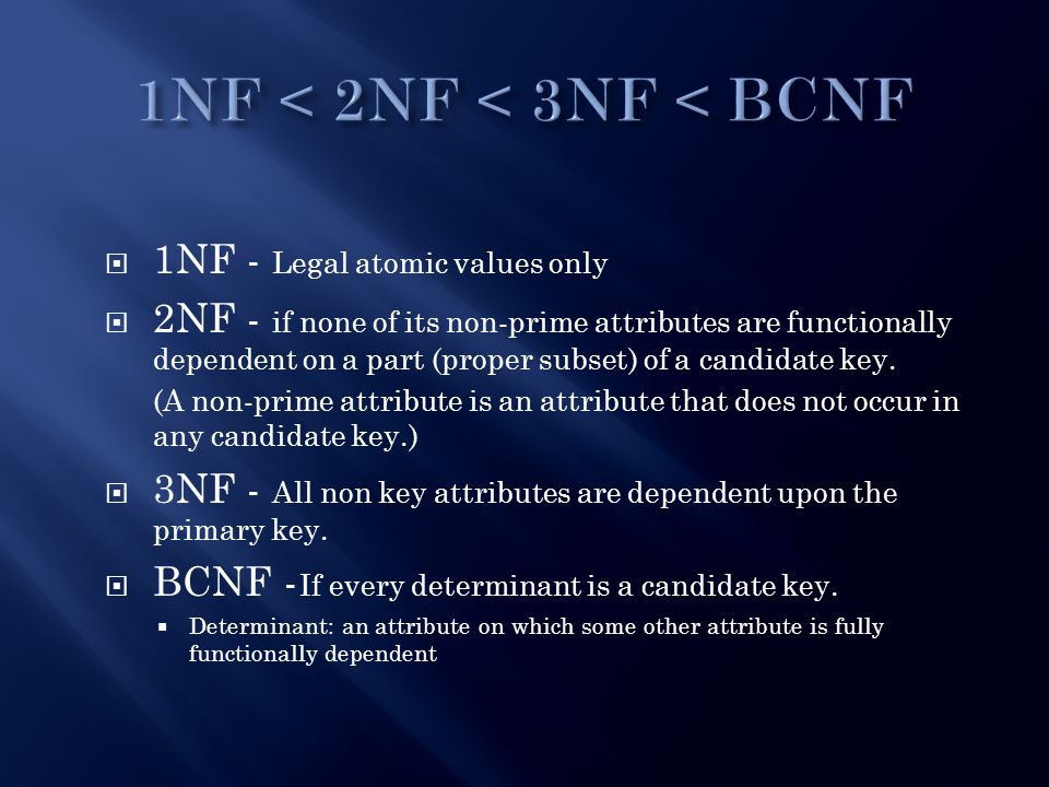 1NF - Legal atomic values only  2NF - if none of its non-prime attributes are functionally dependent on a part (proper subset) of a candidate key.