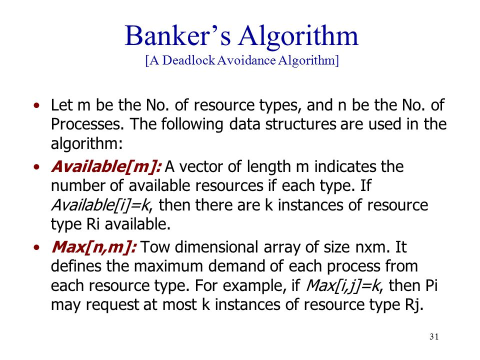 31 Banker's Algorithm [A Deadlock Avoidance Algorithm] Let m be the No.