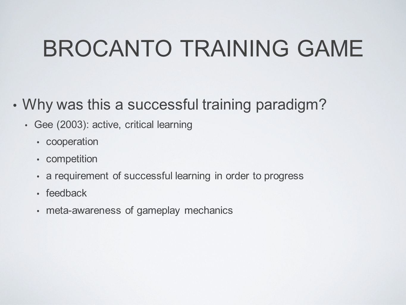 BROCANTO TRAINING GAME Why was this a successful training paradigm? Gee (2003): active, critical learning cooperation competition a requirement of suc