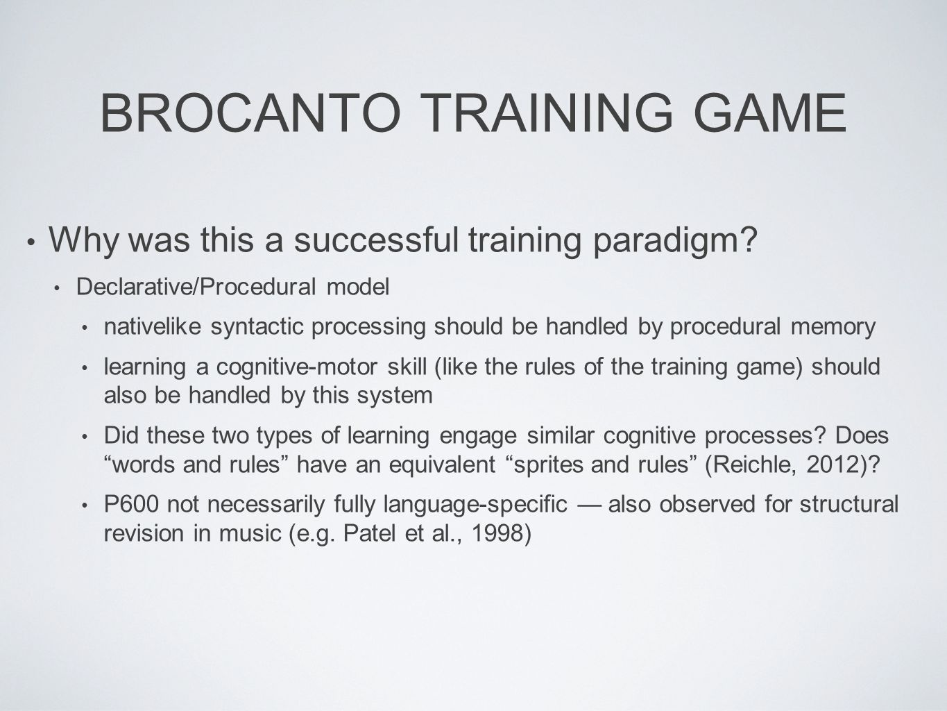 BROCANTO TRAINING GAME Why was this a successful training paradigm? Declarative/Procedural model nativelike syntactic processing should be handled by