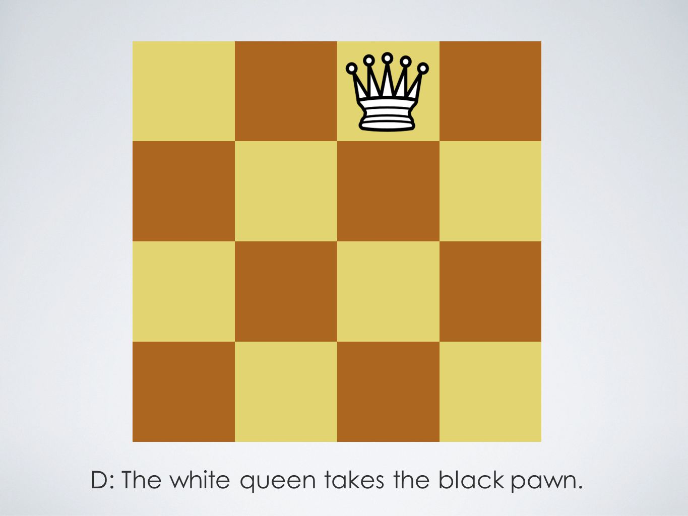 D: The white queen takes the black pawn.
