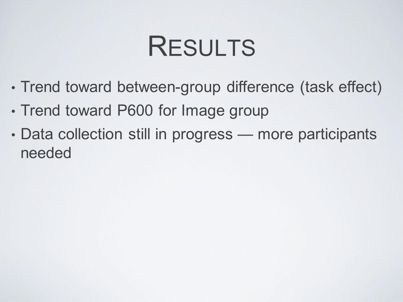 R ESULTS Trend toward between-group difference (task effect) Trend toward P600 for Image group Data collection still in progress — more participants n