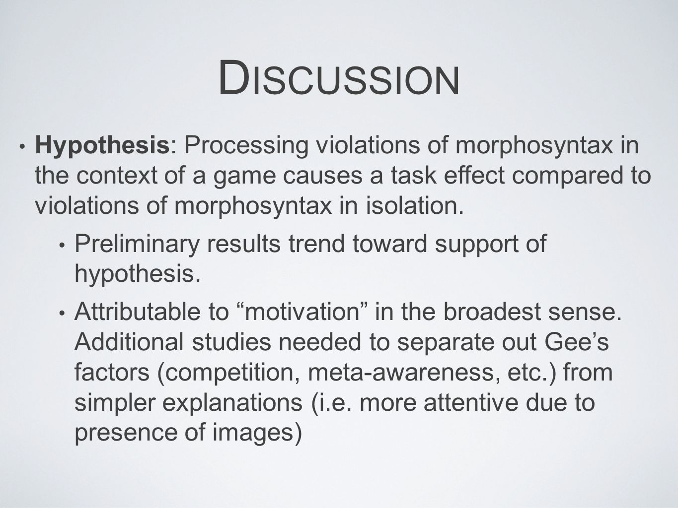 D ISCUSSION Hypothesis: Processing violations of morphosyntax in the context of a game causes a task effect compared to violations of morphosyntax in