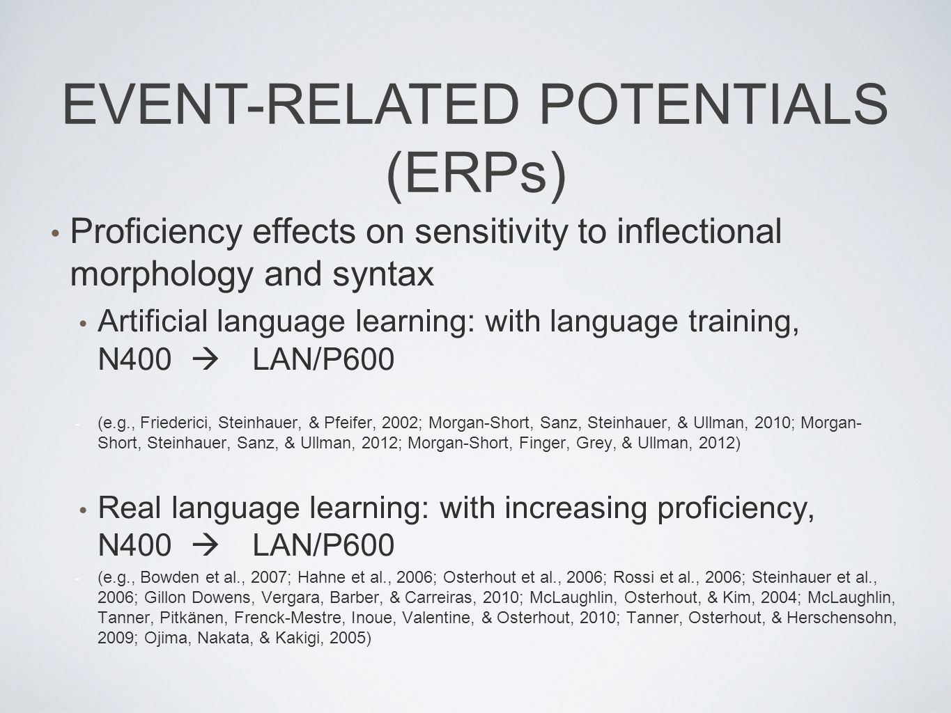Proficiency effects on sensitivity to inflectional morphology and syntax Artificial language learning: with language training, N400  LAN/P600 - (e.g