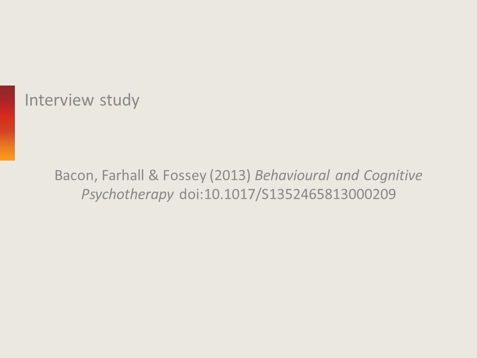 Interview study Bacon, Farhall & Fossey (2013) Behavioural and Cognitive Psychotherapy doi:10.1017/S1352465813000209