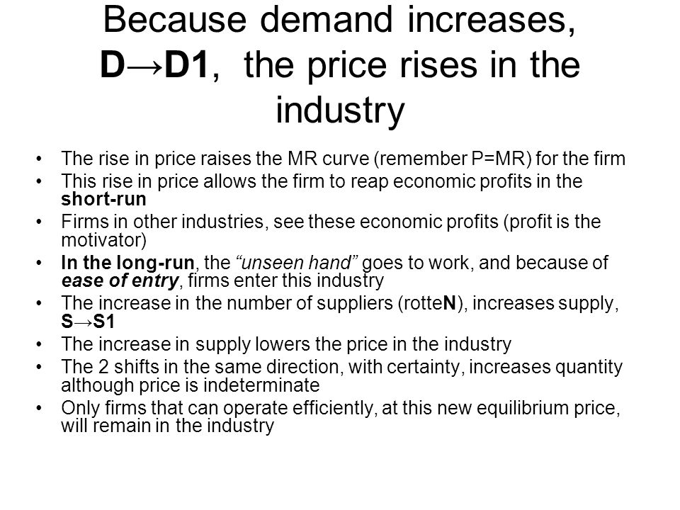Because demand increases, D→D1, the price rises in the industry The rise in price raises the MR curve (remember P=MR) for the firm This rise in price