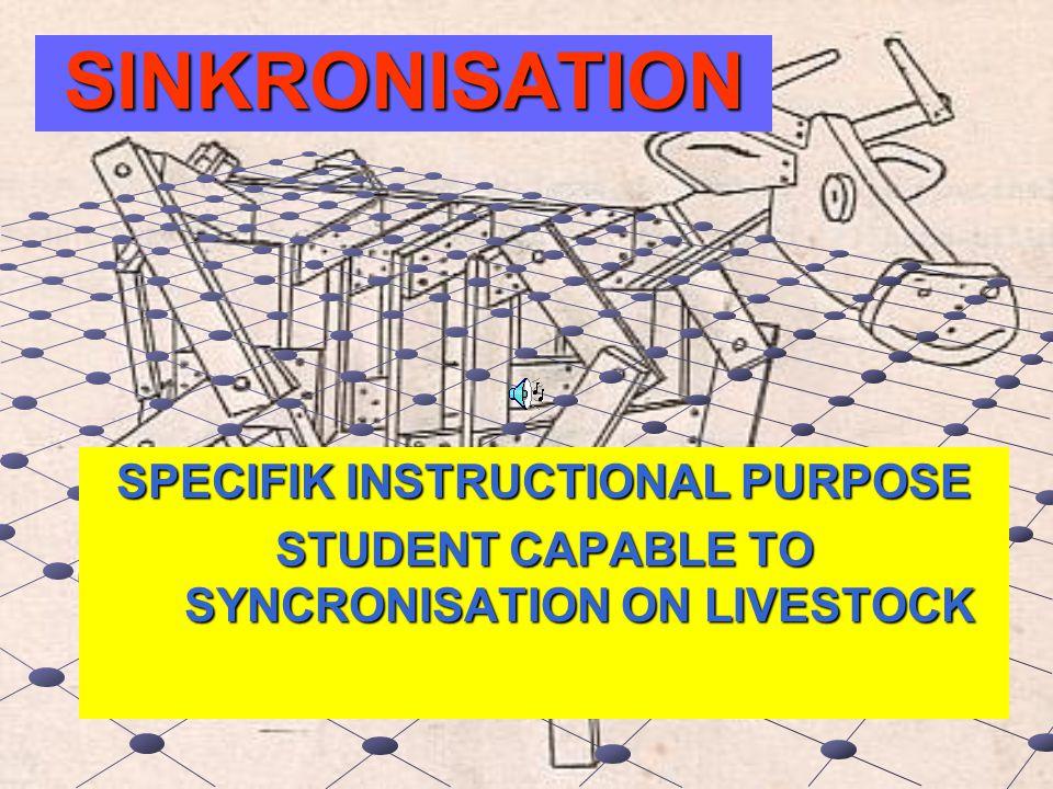 SINKRONISATION SPECIFIK INSTRUCTIONAL PURPOSE STUDENT CAPABLE TO SYNCRONISATION ON LIVESTOCK
