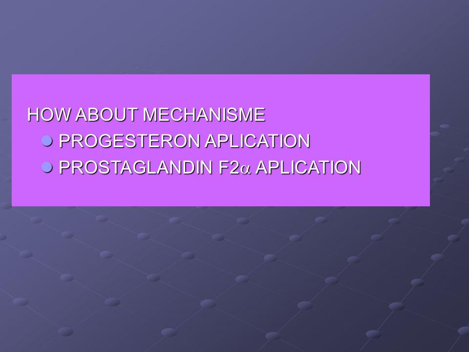 HOW ABOUT MECHANISME HOW ABOUT MECHANISME PROGESTERON APLICATION PROGESTERON APLICATION PROSTAGLANDIN F2  APLICATION PROSTAGLANDIN F2  APLICATION