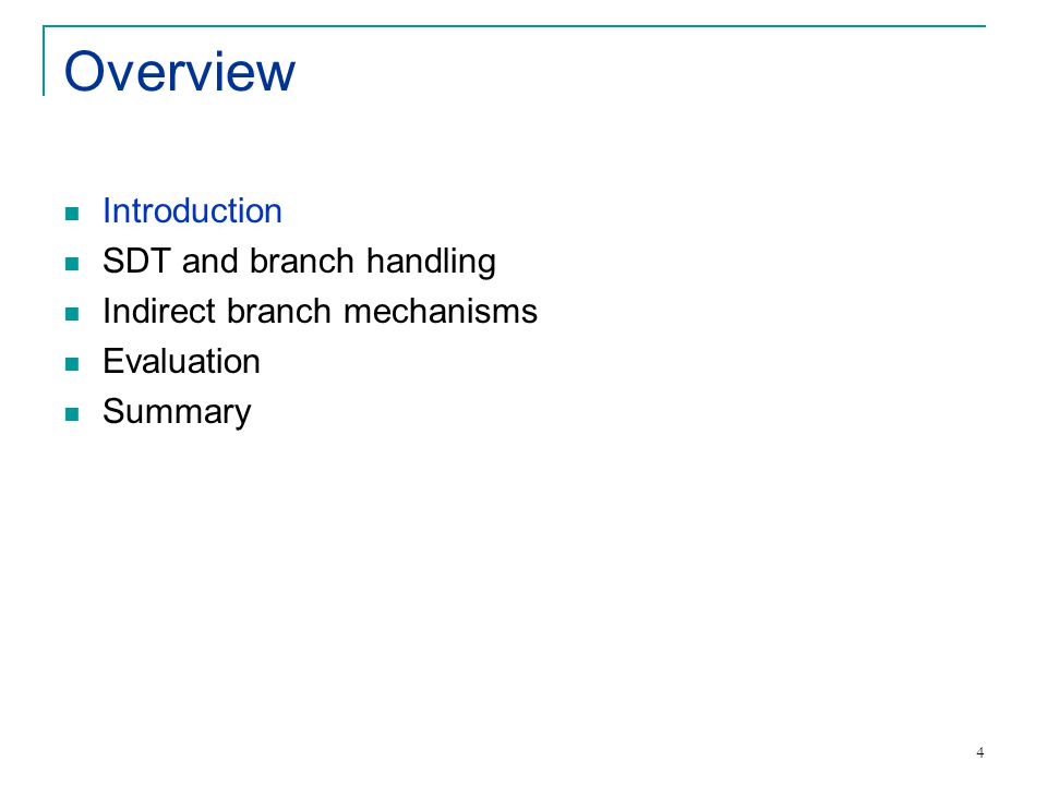 4 Overview Introduction SDT and branch handling Indirect branch mechanisms Evaluation Summary