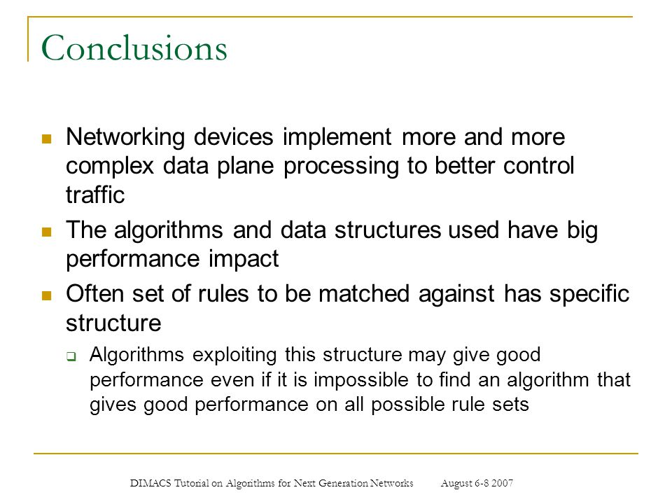 DIMACS Tutorial on Algorithms for Next Generation Networks August 6-8 2007 Conclusions Networking devices implement more and more complex data plane p