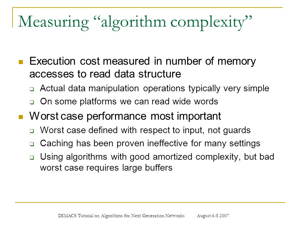 "DIMACS Tutorial on Algorithms for Next Generation Networks August 6-8 2007 Measuring ""algorithm complexity"" Execution cost measured in number of memor"