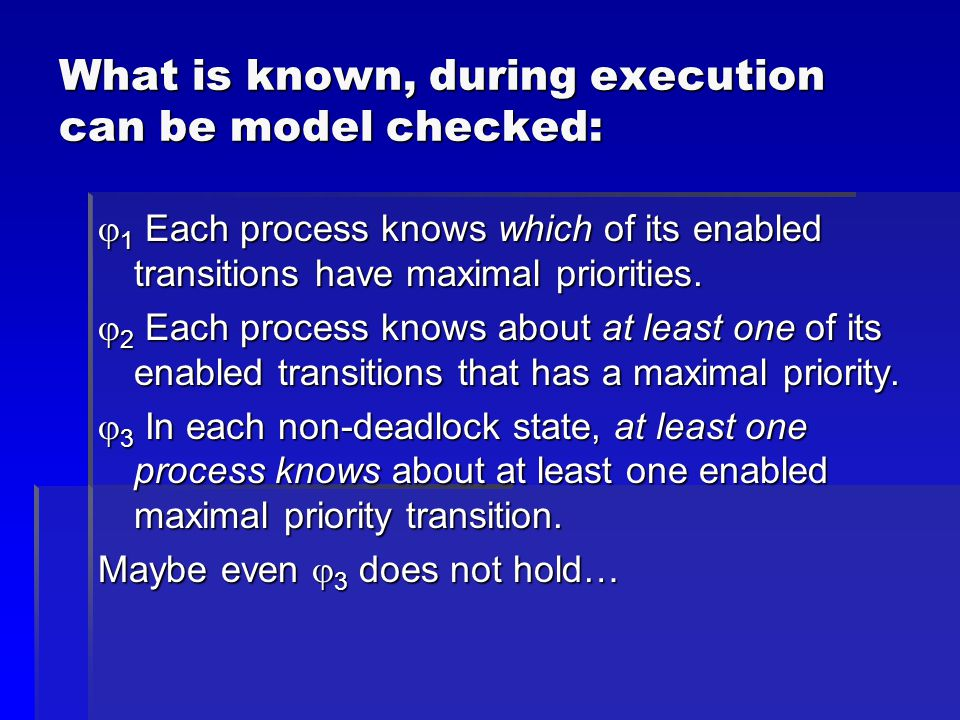 What is known, during execution can be model checked:  1 Each process knows which of its enabled transitions have maximal priorities.